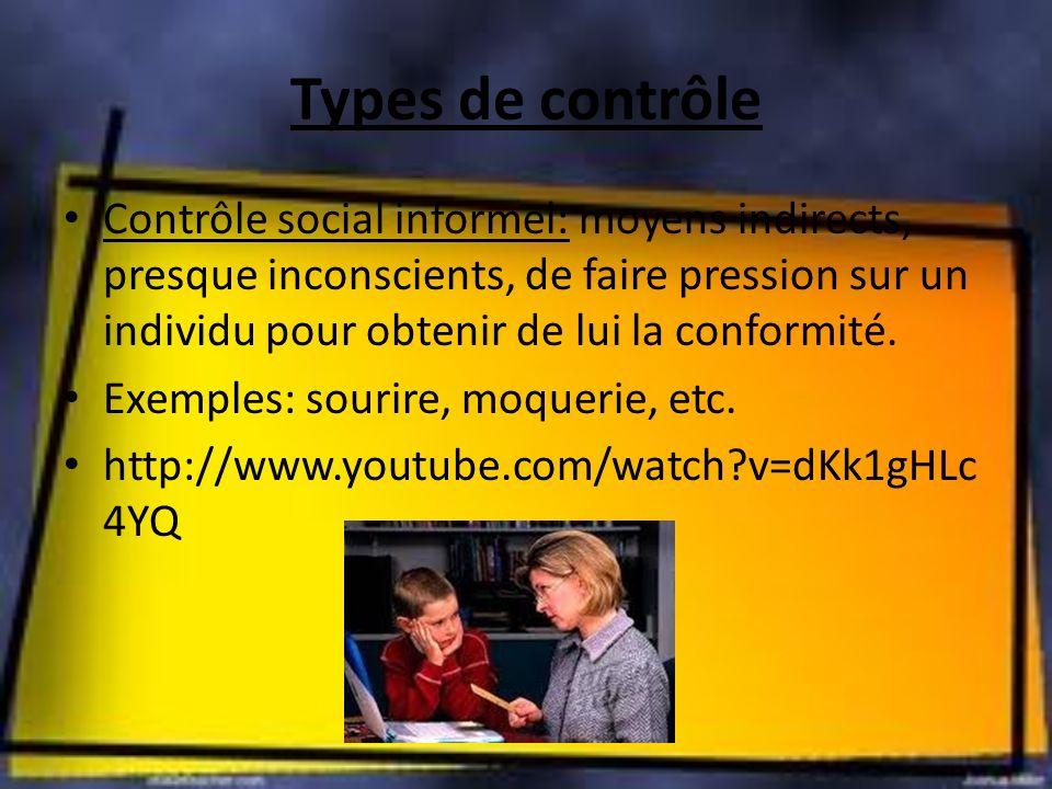 Types de contrôle Contrôle social informel: moyens indirects, presque inconscients, de faire pression sur un individu pour obtenir de lui la conformit