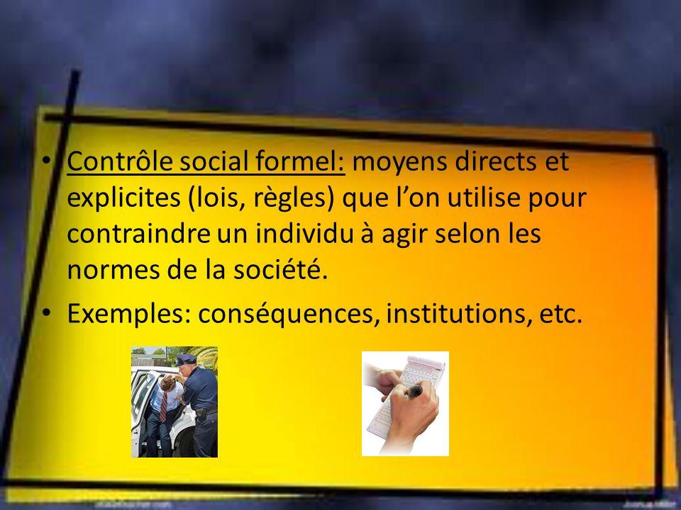 Contrôle social formel: moyens directs et explicites (lois, règles) que lon utilise pour contraindre un individu à agir selon les normes de la société