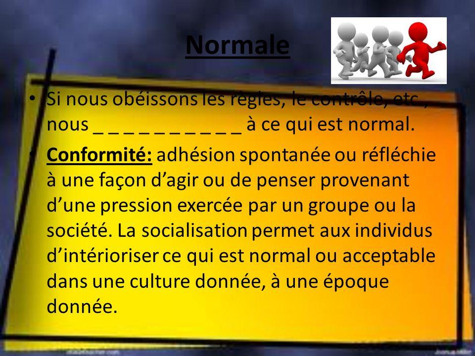 Normale Si nous obéissons les règles, le contrôle, etc., nous _ _ _ _ _ _ _ _ _ _ à ce qui est normal. Conformité: adhésion spontanée ou réfléchie à u