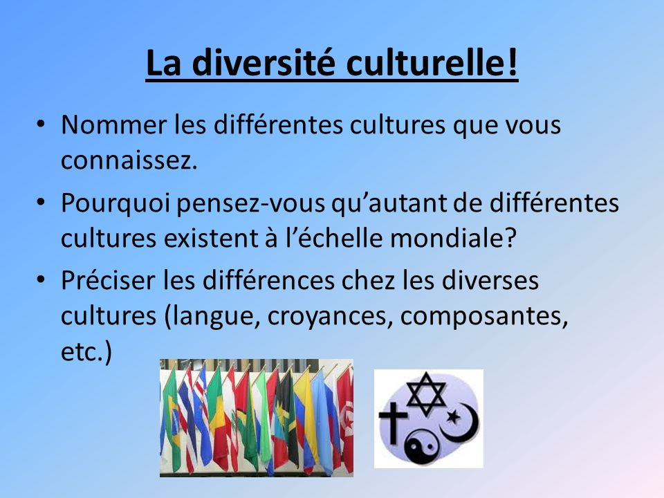 La diversité culturelle.Nommer les différentes cultures que vous connaissez.