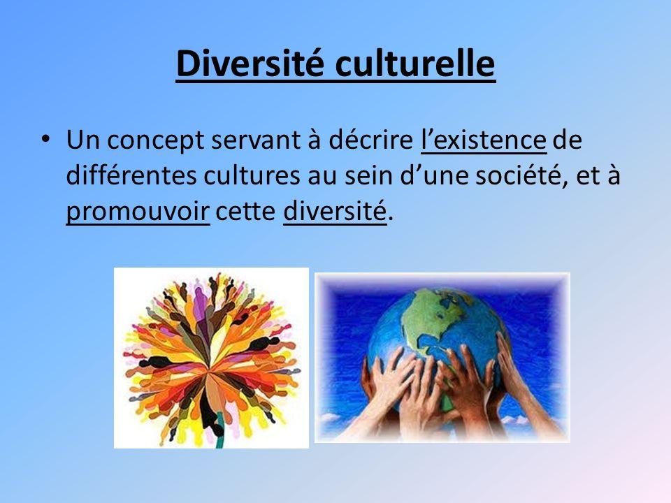 Diversité culturelle Un concept servant à décrire lexistence de différentes cultures au sein dune société, et à promouvoir cette diversité.