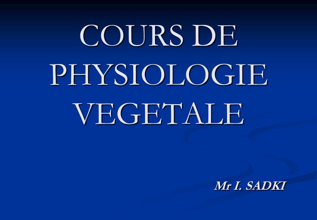 COURS DE PHYSIOLOGIE VEGETALE Mr I. SADKI