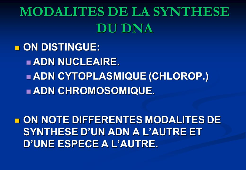 MODALITES DE LA SYNTHESE DU DNA ON DISTINGUE: ON DISTINGUE: ADN NUCLEAIRE. ADN NUCLEAIRE. ADN CYTOPLASMIQUE (CHLOROP.) ADN CYTOPLASMIQUE (CHLOROP.) AD