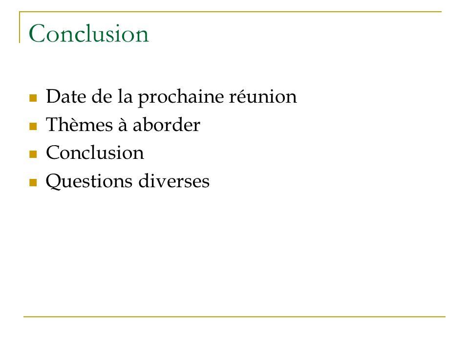 Conclusion Date de la prochaine réunion Thèmes à aborder Conclusion Questions diverses