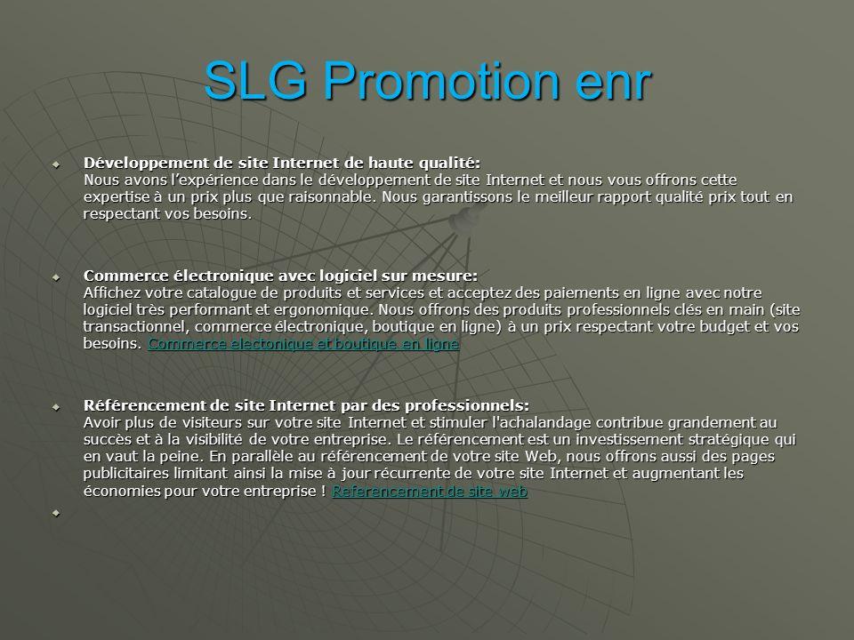 SLG Promotion enr Développement de site Internet de haute qualité: Nous avons lexpérience dans le développement de site Internet et nous vous offrons cette expertise à un prix plus que raisonnable.