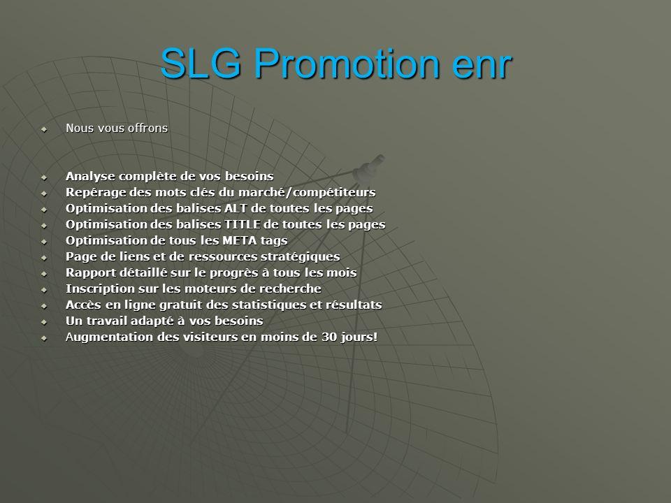 SLG Promotion enr Pour des projets majeurs ou personnalisés quant à la création de site Internet, du commerce électronique ou de référencement de site Internet, n hésitez pas à nous contactez afin que l un de nos spécialiste analyse vos besoins et vous offre un produit et un prix à la hauteur de vos attentes c est garantie.