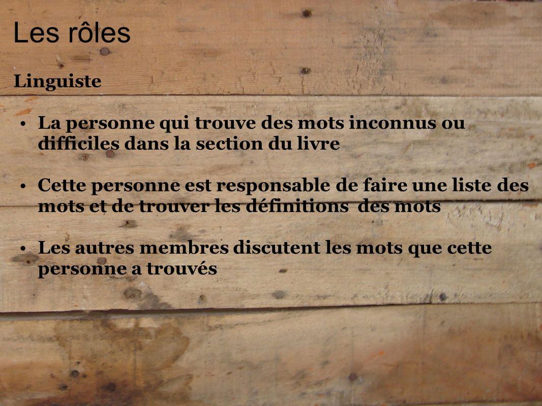 Les rôles Linguiste La personne qui trouve des mots inconnus ou difficiles dans la section du livre Cette personne est responsable de faire une liste