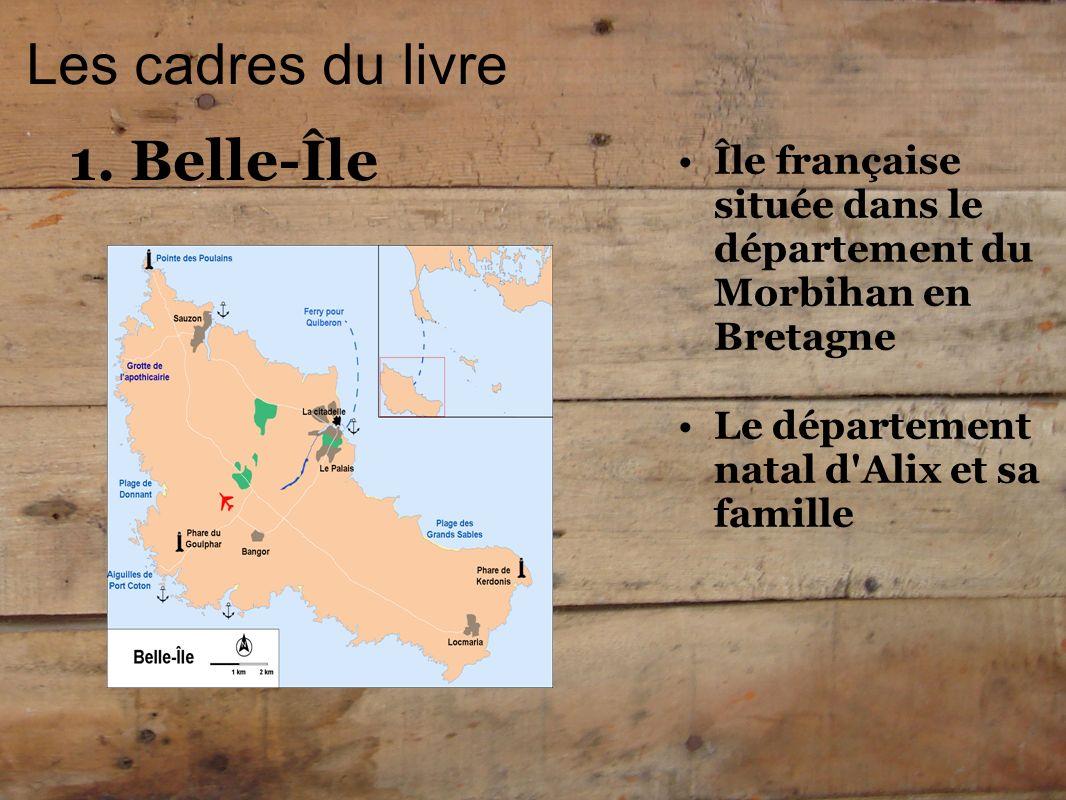 Les cadres du livre Île française située dans le département du Morbihan en Bretagne Le département natal d'Alix et sa famille 1. Belle-Île