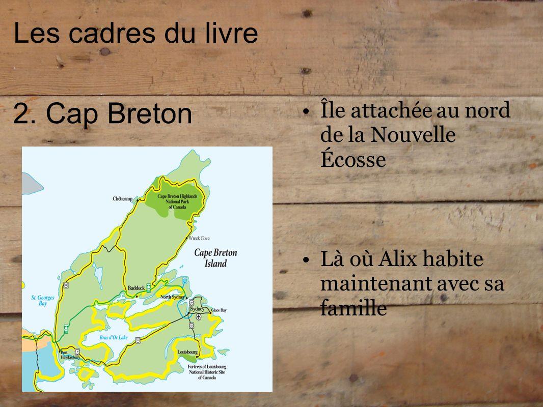 Les cadres du livre 2. Cap Breton Île attachée au nord de la Nouvelle Écosse Là où Alix habite maintenant avec sa famille