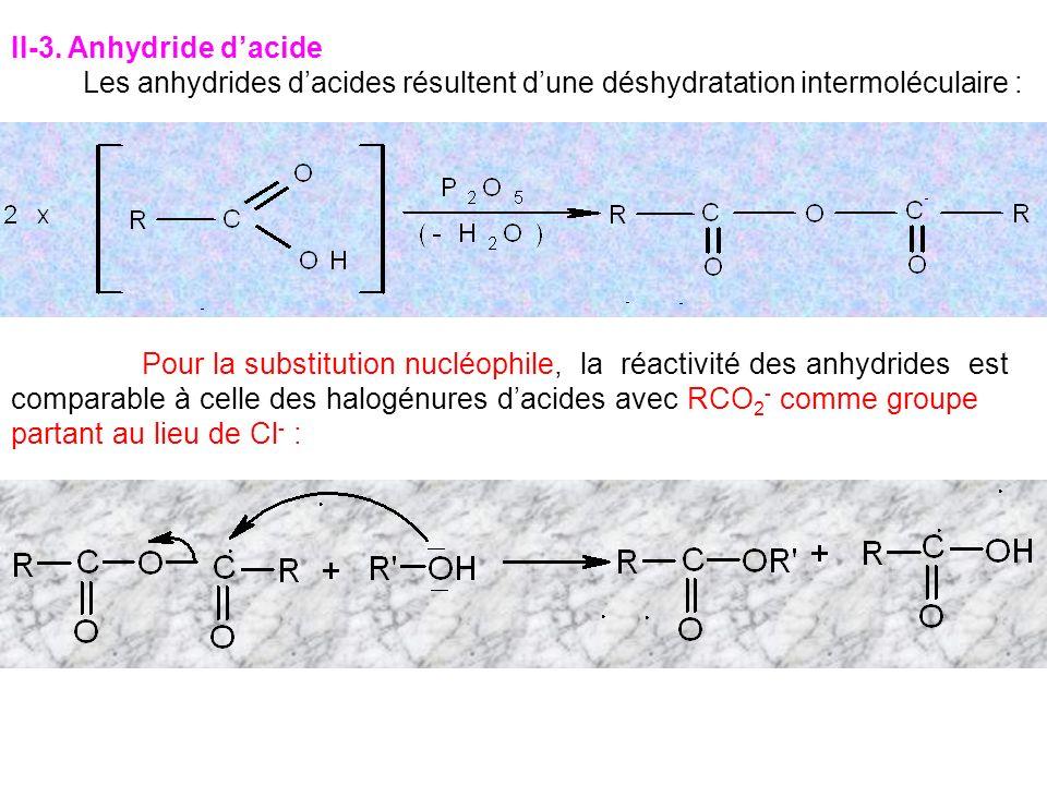 II-3. Anhydride dacide Les anhydrides dacides résultent dune déshydratation intermoléculaire : Pour la substitution nucléophile, la réactivité des anh