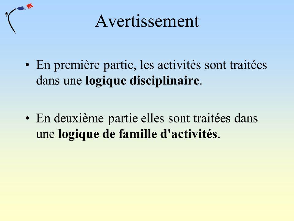 Avertissement En première partie, les activités sont traitées dans une logique disciplinaire. En deuxième partie elles sont traitées dans une logique
