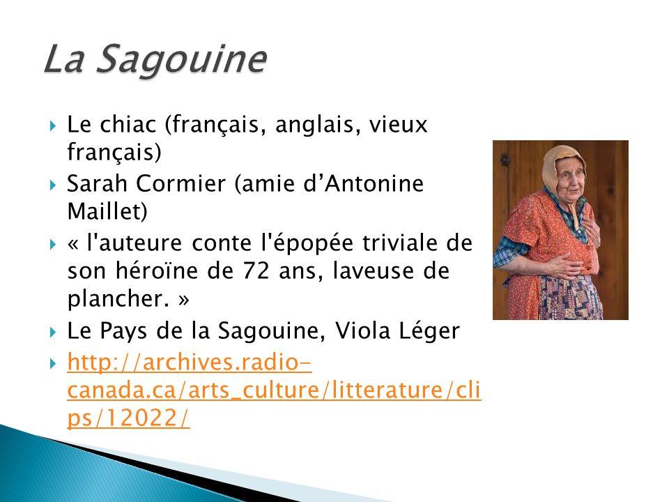 Le chiac (français, anglais, vieux français) Sarah Cormier (amie dAntonine Maillet) « l auteure conte l épopée triviale de son héroïne de 72 ans, laveuse de plancher.
