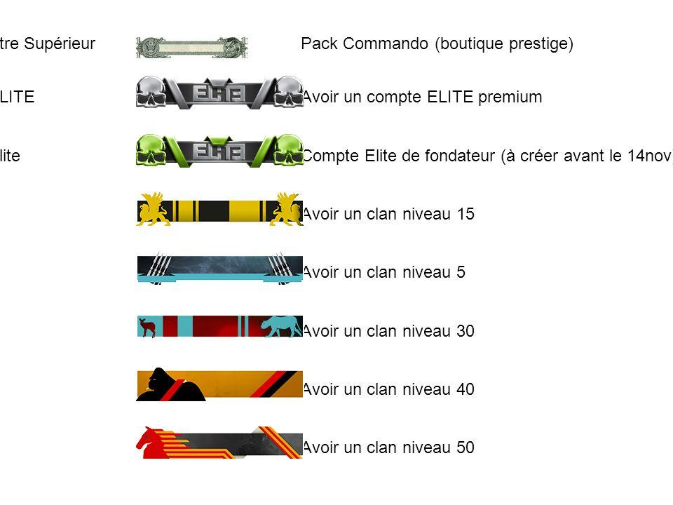 26Etre Supérieur Pack Commando (boutique prestige) 28.ELITE Avoir un compte ELITE premium 29.Elite Compte Elite de fondateur (à créer avant le 14nov)