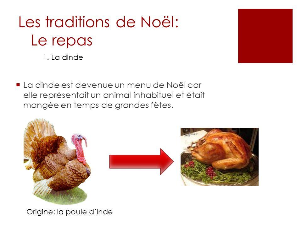 Les traditions de Noël: Le repas 1. La dinde La dinde est devenue un menu de Noël car elle représentait un animal inhabituel et était mangée en temps