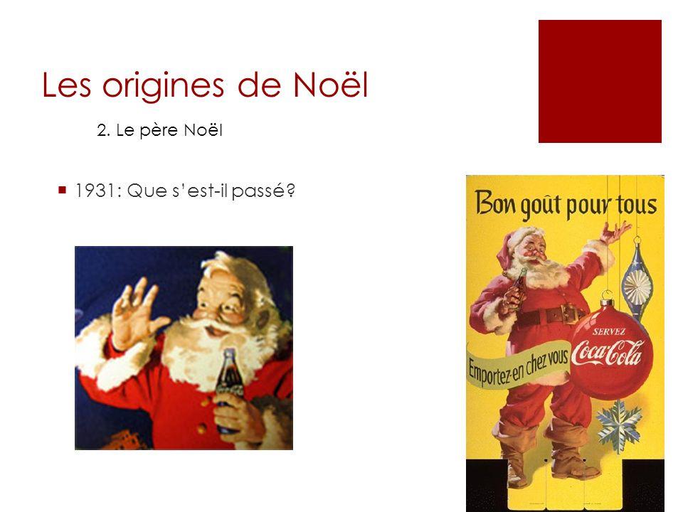 Les origines de Noël 2. Le père Noël 1931: Début de la popularité avec les publicités de Coca-cola