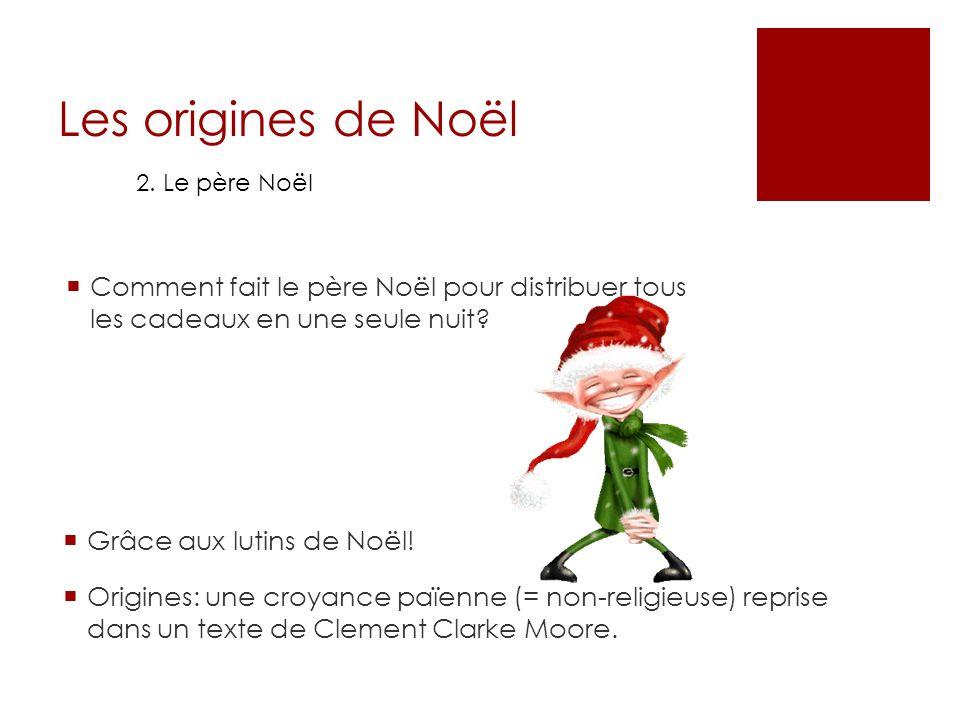 Les origines de Noël 2.Le père Noël Connaissez-vous dautres personnages du mythe de Noël.