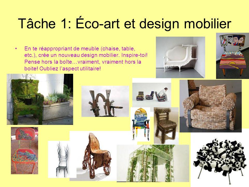 Tâche 1: Éco-art et design mobilier En te réappropriant de meuble (chaise, table, etc.), crée un nouveau design mobilier. Inspire-toi! Pense hors la b