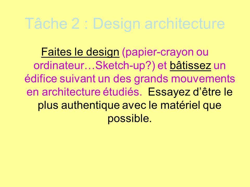 Tâche 2 : Design architecture Faites le design (papier-crayon ou ordinateur…Sketch-up?) et bâtissez un édifice suivant un des grands mouvements en arc