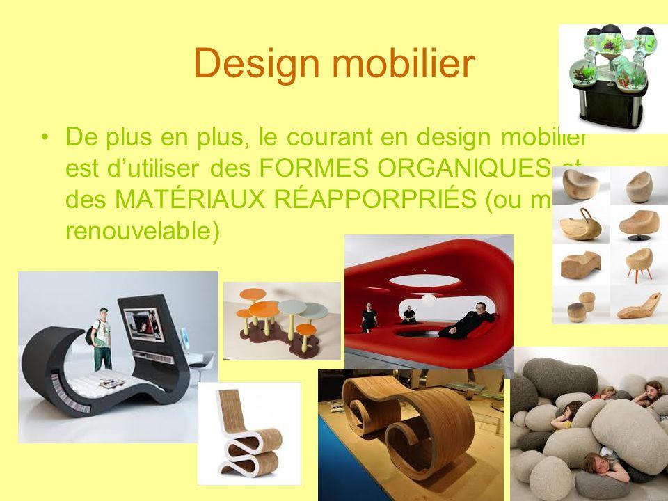 Design mobilier De plus en plus, le courant en design mobilier est dutiliser des FORMES ORGANIQUES et des MATÉRIAUX RÉAPPORPRIÉS (ou matériel renouvel