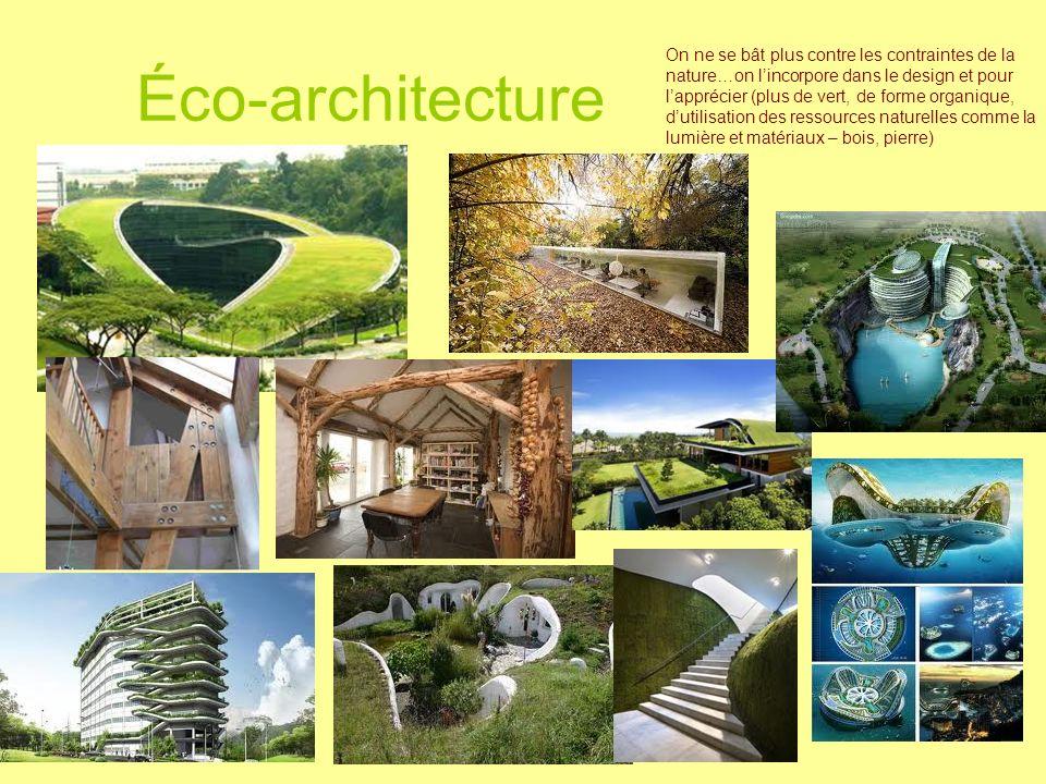 Éco-architecture On ne se bât plus contre les contraintes de la nature…on lincorpore dans le design et pour lapprécier (plus de vert, de forme organiq