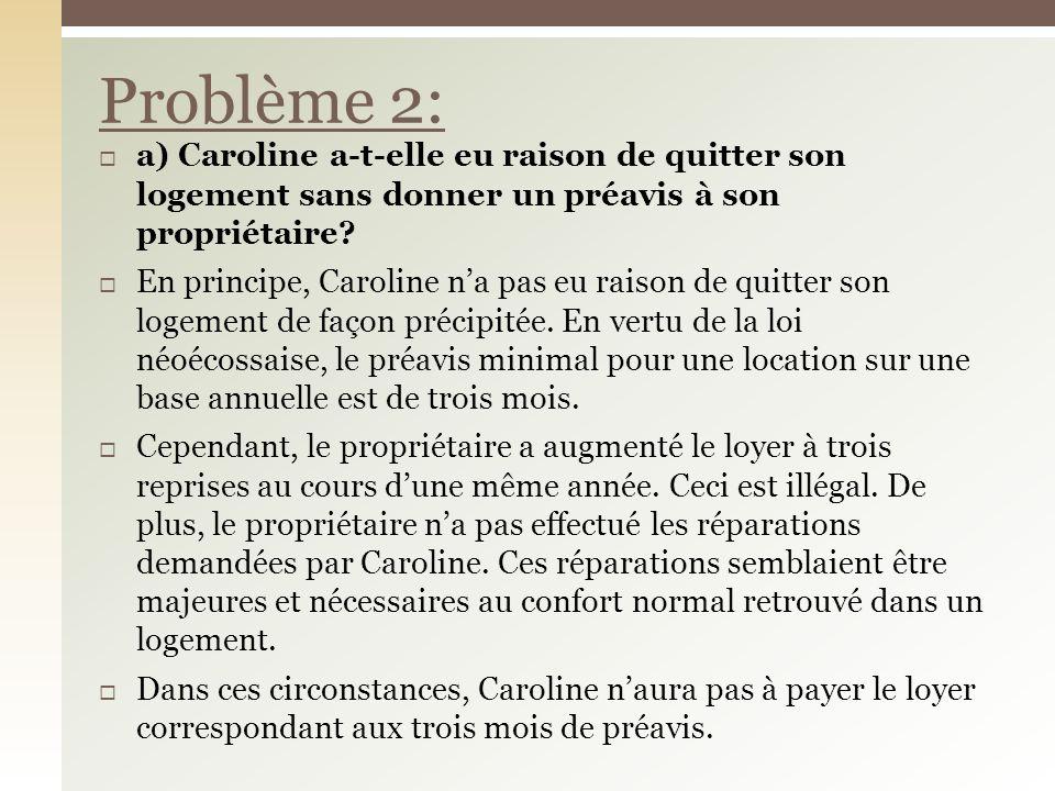 a) Caroline a-t-elle eu raison de quitter son logement sans donner un préavis à son propriétaire? En principe, Caroline na pas eu raison de quitter so