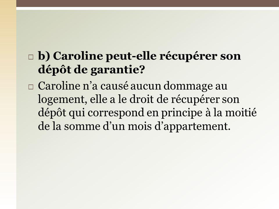 b) Caroline peut-elle récupérer son dépôt de garantie.