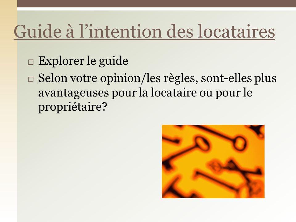 Explorer le guide Selon votre opinion/les règles, sont-elles plus avantageuses pour la locataire ou pour le propriétaire? Guide à lintention des locat