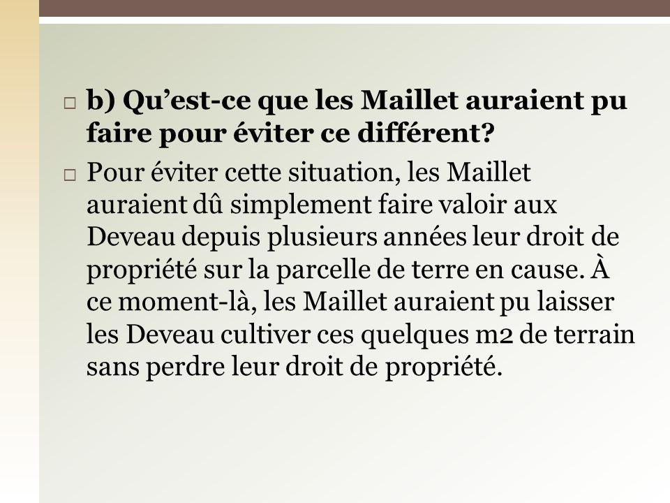 b) Quest-ce que les Maillet auraient pu faire pour éviter ce différent? Pour éviter cette situation, les Maillet auraient dû simplement faire valoir a