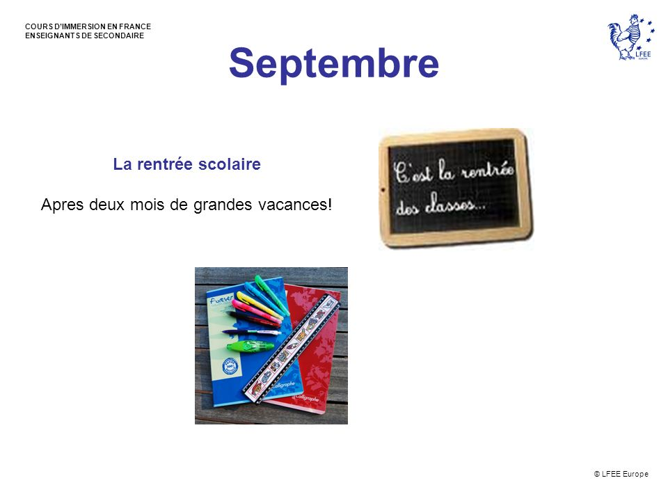 © LFEE Europe COURS DIMMERSION EN FRANCE ENSEIGNANTS DE SECONDAIRE Septembre La rentrée scolaire Apres deux mois de grandes vacances!