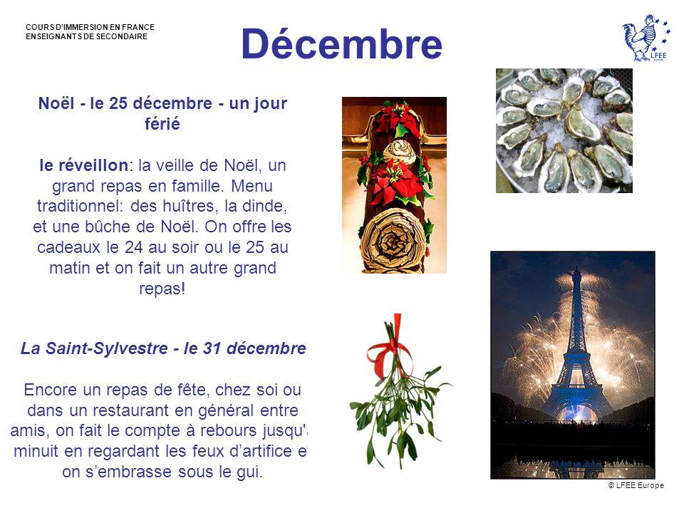 © LFEE Europe COURS DIMMERSION EN FRANCE ENSEIGNANTS DE SECONDAIRE Décembre Noël - le 25 décembre - un jour férié le réveillon: la veille de Noël, un