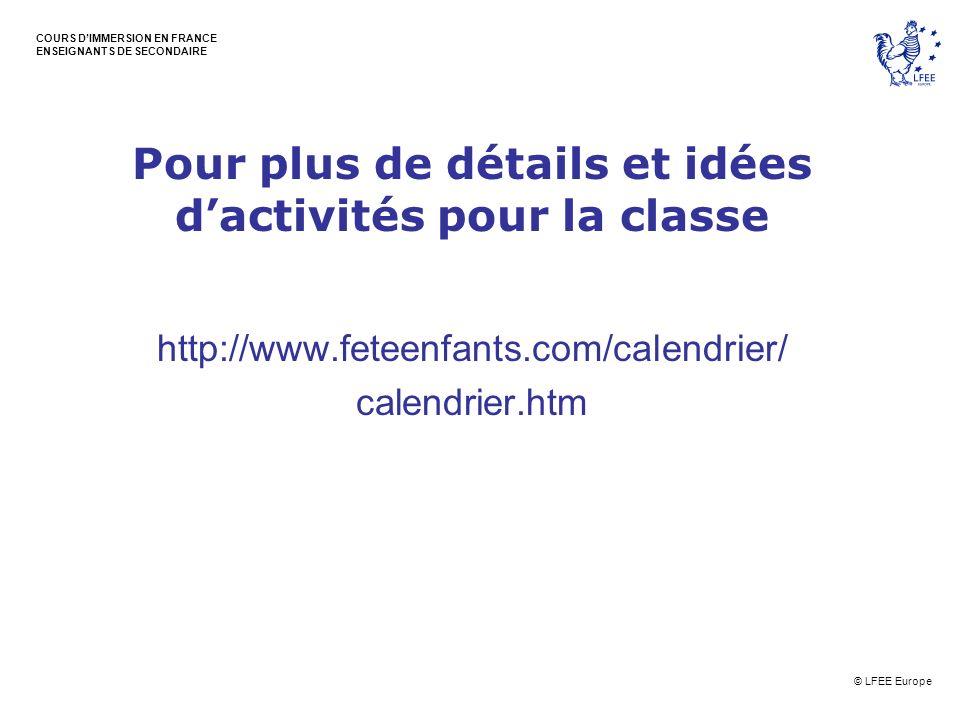 © LFEE Europe COURS DIMMERSION EN FRANCE ENSEIGNANTS DE SECONDAIRE Pour plus de détails et idées dactivités pour la classe http://www.feteenfants.com/
