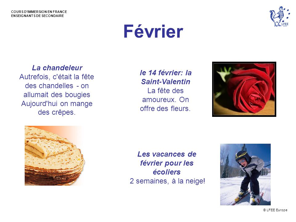 © LFEE Europe COURS DIMMERSION EN FRANCE ENSEIGNANTS DE SECONDAIRE Les jours fériés en France 1er janvier- le jour de lan 5 avril- lundi de Pâques 1er mai- la fête du travail 8 mai- la Victoire 13 mai- Jeudi de l Ascension