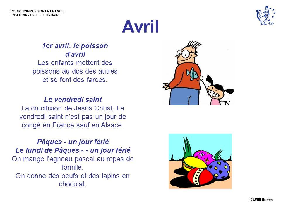 © LFEE Europe COURS DIMMERSION EN FRANCE ENSEIGNANTS DE SECONDAIRE Avril 1er avril: le poisson d'avril Les enfants mettent des poissons au dos des aut