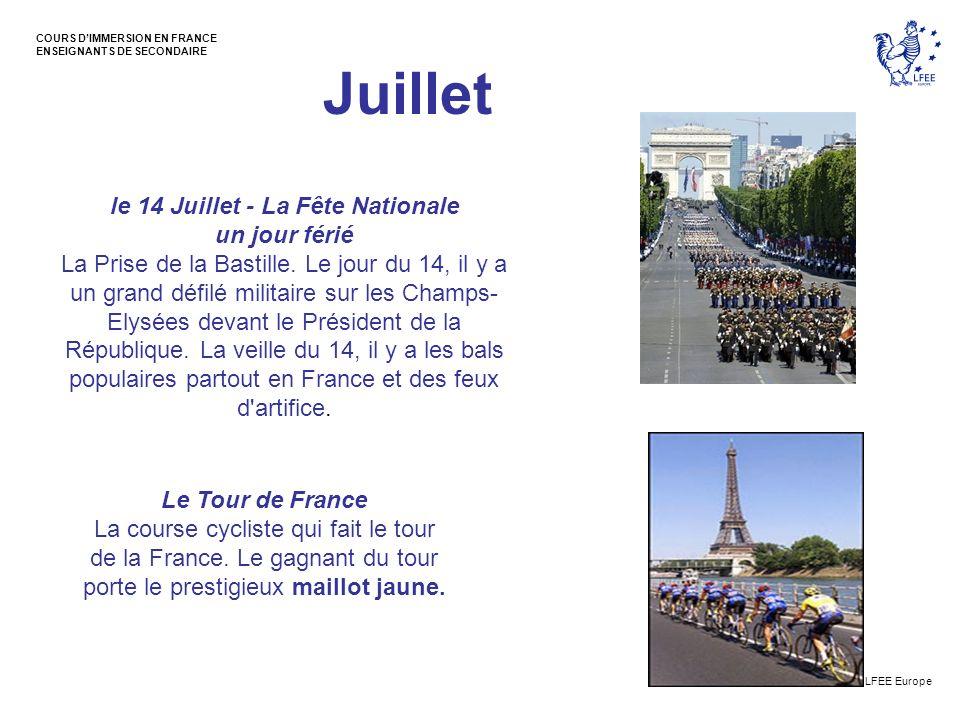 © LFEE Europe COURS DIMMERSION EN FRANCE ENSEIGNANTS DE SECONDAIRE Juillet le 14 Juillet - La Fête Nationale un jour férié La Prise de la Bastille. Le