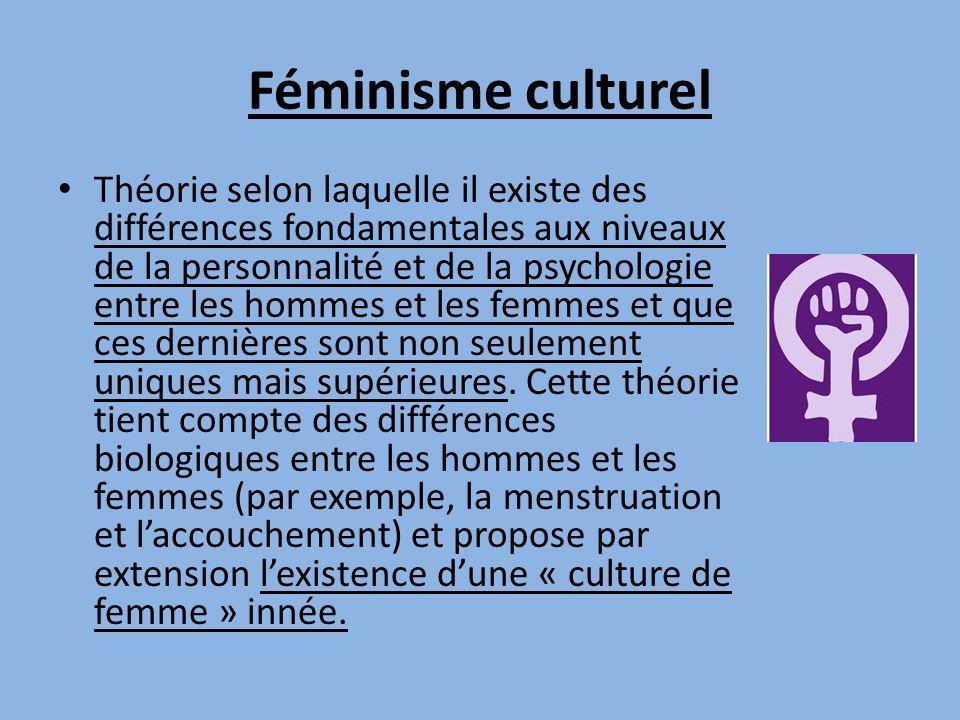 Féminisme culturel Théorie selon laquelle il existe des différences fondamentales aux niveaux de la personnalité et de la psychologie entre les hommes