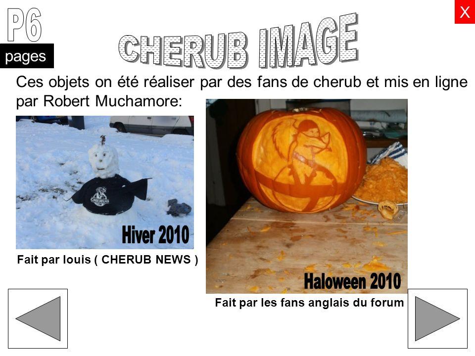 pages X Ces objets on été réaliser par des fans de cherub et mis en ligne par Robert Muchamore: Fait par louis ( CHERUB NEWS ) Fait par les fans angla