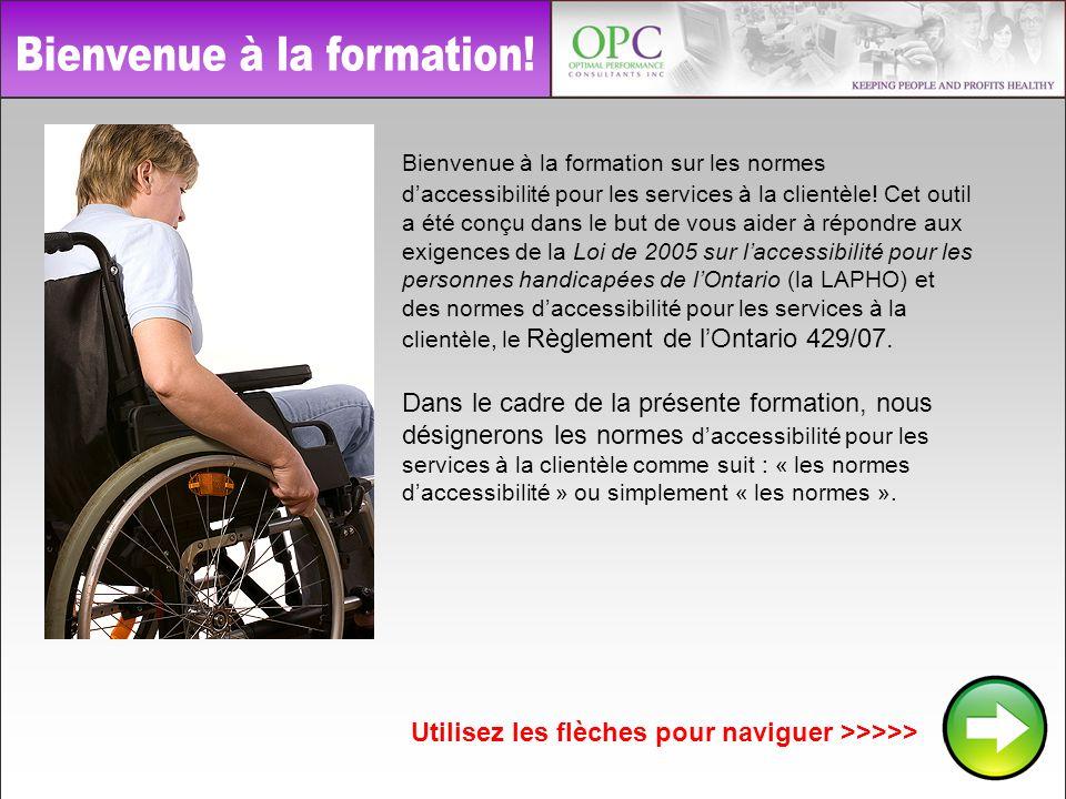 Les exigences de formation sur les normes daccessibilité sont : Lexamen de la Loi de 2005 sur laccessibilité pour les personnes handicapées de lOntario ainsi que des normes daccessibilité pour les services à la clientèle.