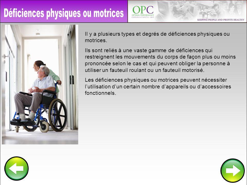 Il y a plusieurs types et degrés de déficiences physiques ou motrices. Ils sont reliés à une vaste gamme de déficiences qui restreignent les mouvement