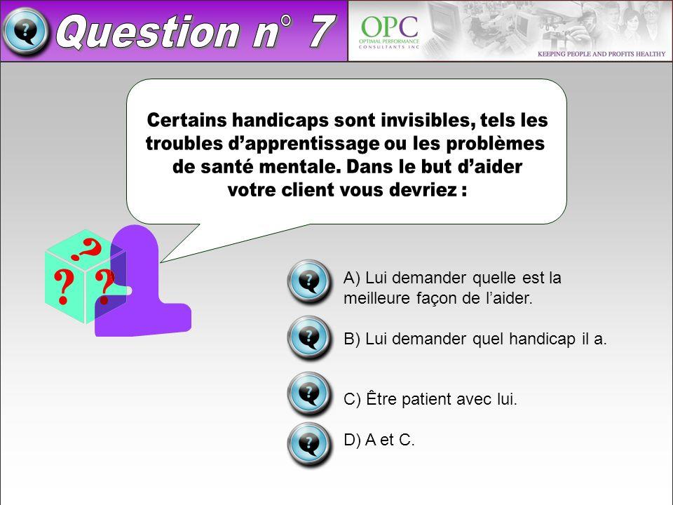 A) Lui demander quelle est la meilleure façon de laider. B) Lui demander quel handicap il a. C) Être patient avec lui. D) A et C.