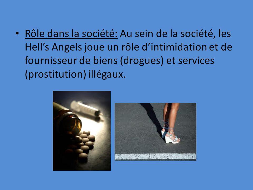 Rôle dans la société: Au sein de la société, les Hells Angels joue un rôle dintimidation et de fournisseur de biens (drogues) et services (prostitutio