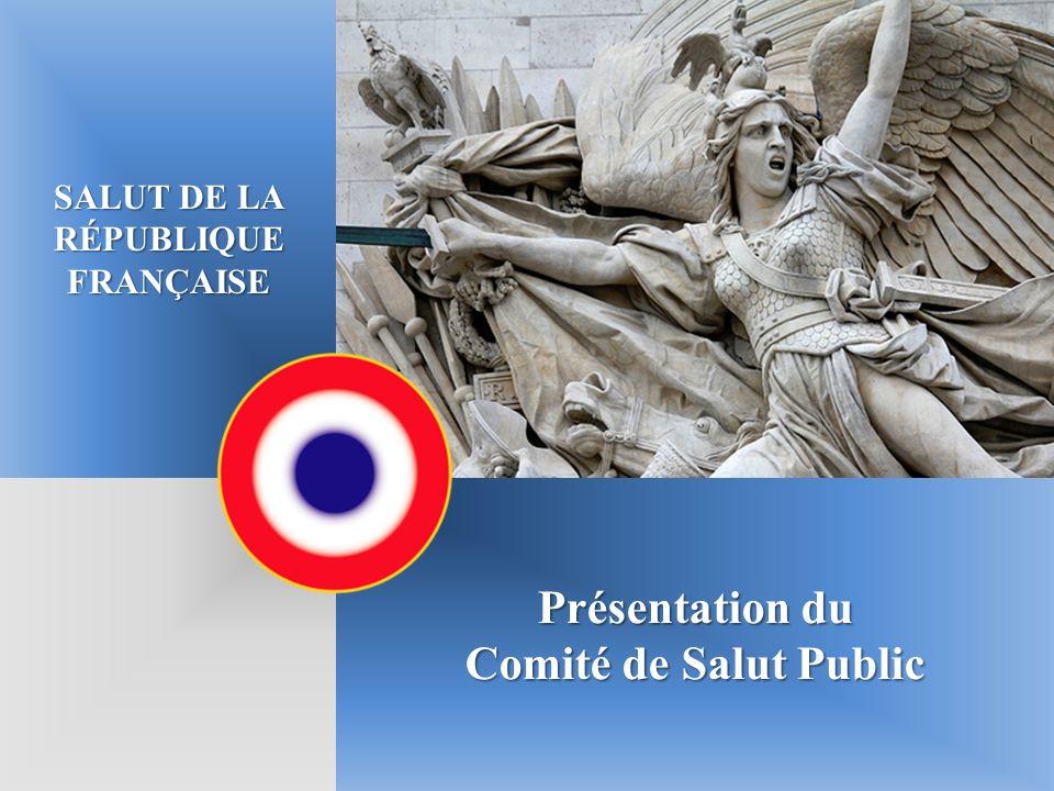 Présentation du Comité de Salut Public SALUT DE LA RÉPUBLIQUE FRANÇAISE