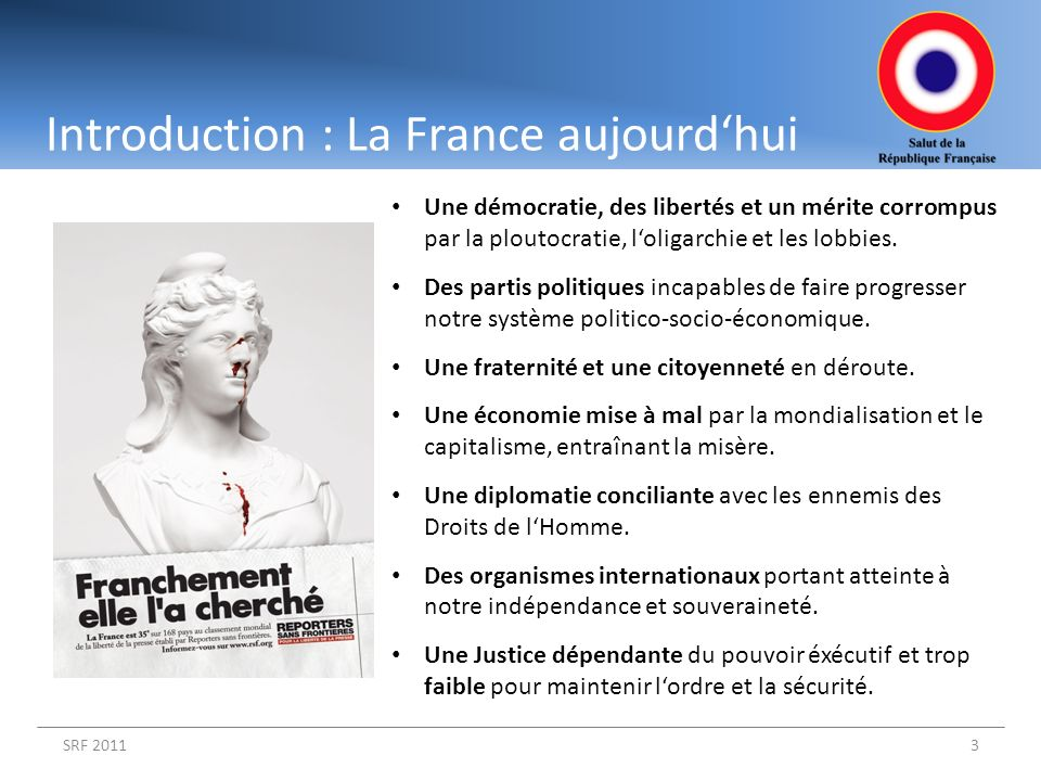 Introduction : La France aujourdhui 3 Une démocratie, des libertés et un mérite corrompus par la ploutocratie, loligarchie et les lobbies. Des partis