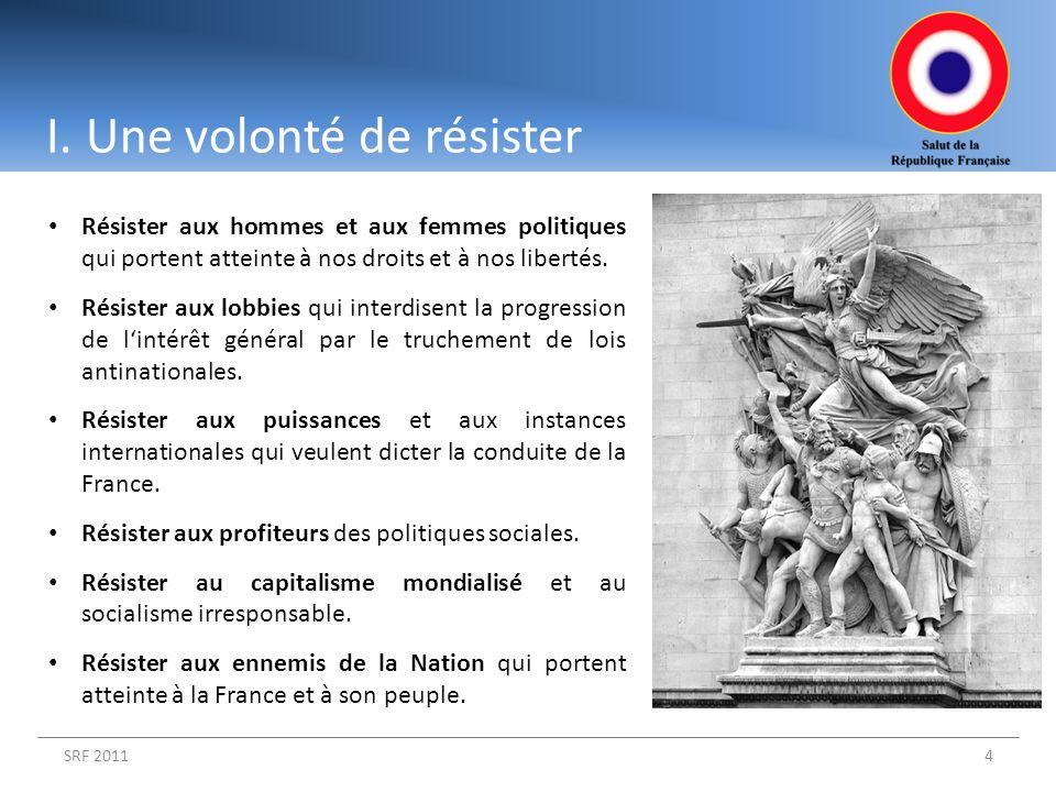 I. Une volonté de résister SRF 20114 Résister aux hommes et aux femmes politiques qui portent atteinte à nos droits et à nos libertés. Résister aux lo