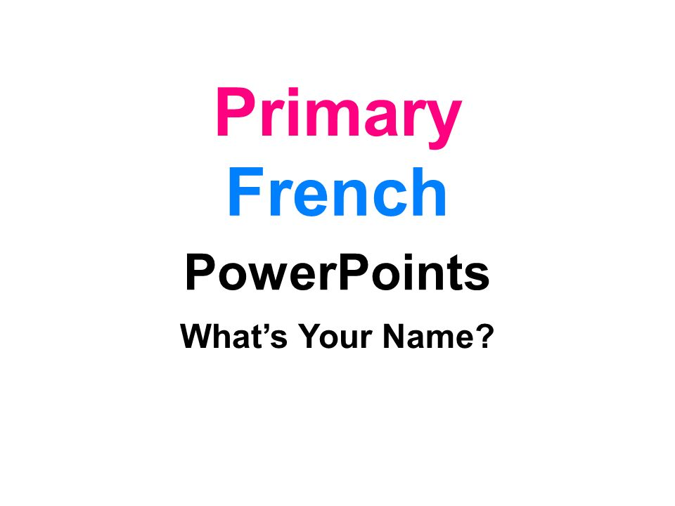 Primary French PowerPoints Whats Your Name?