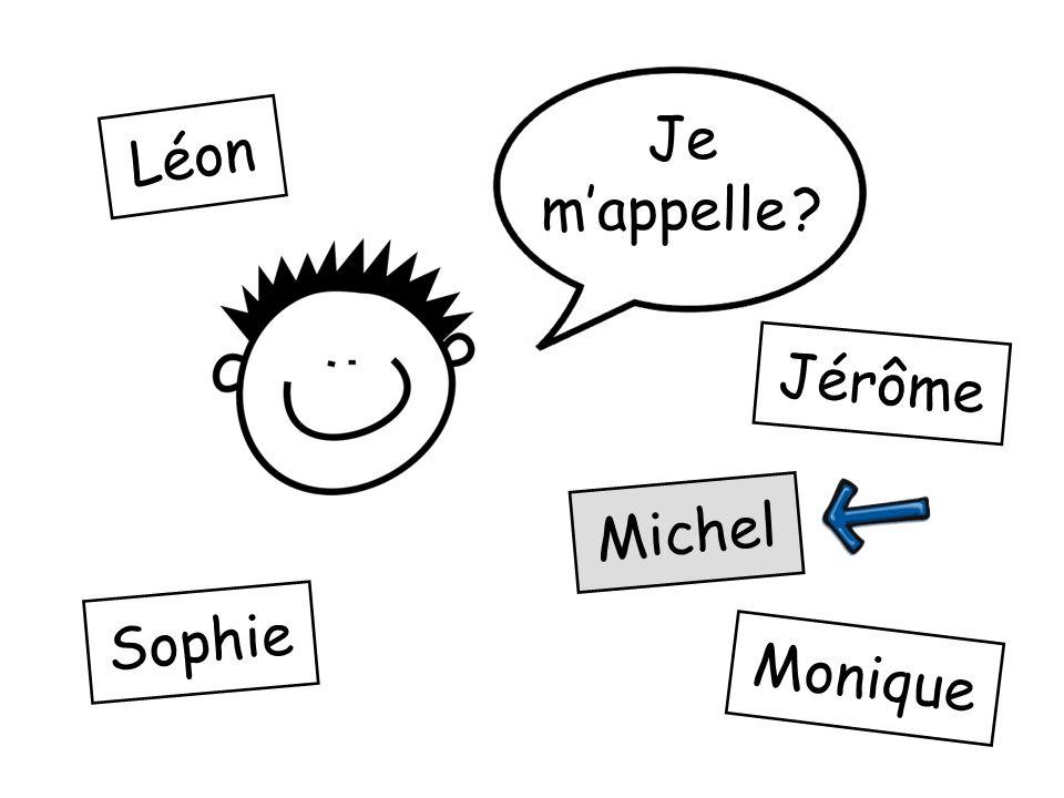 ? Léon Jérôme Michel Sophie Monique Je mappelle ?
