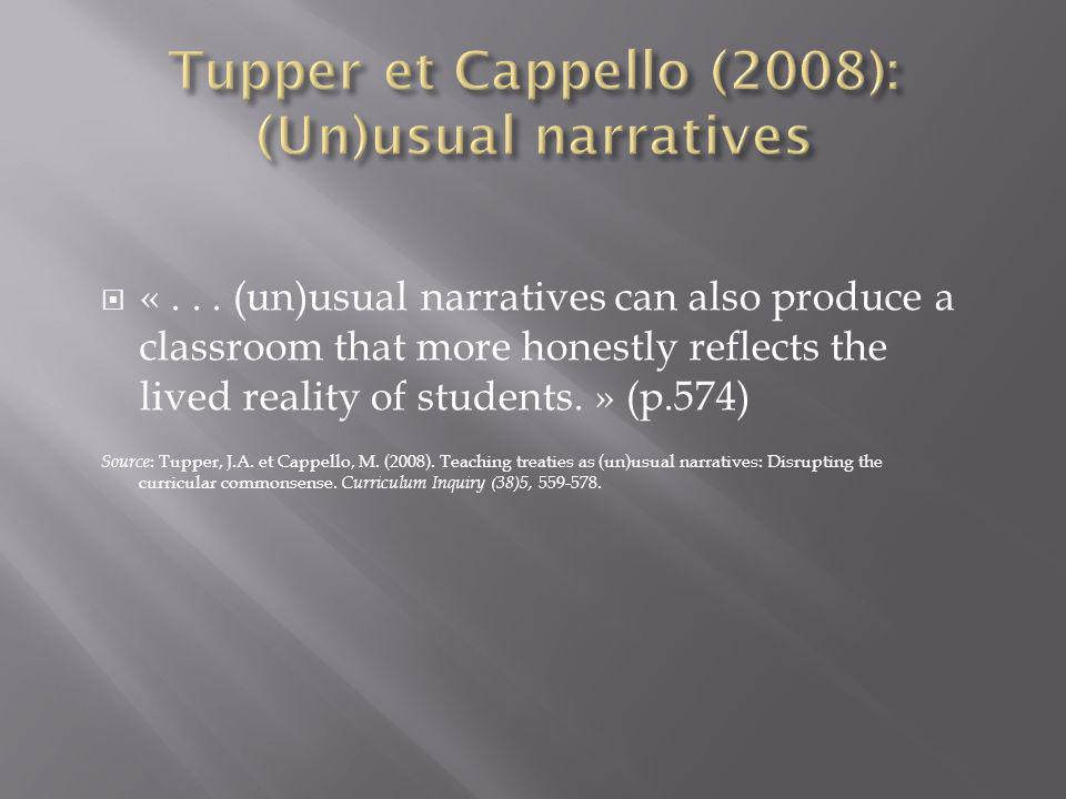 «... (un)usual narratives can also produce a classroom that more honestly reflects the lived reality of students. » (p.574) Source : Tupper, J.A. et C