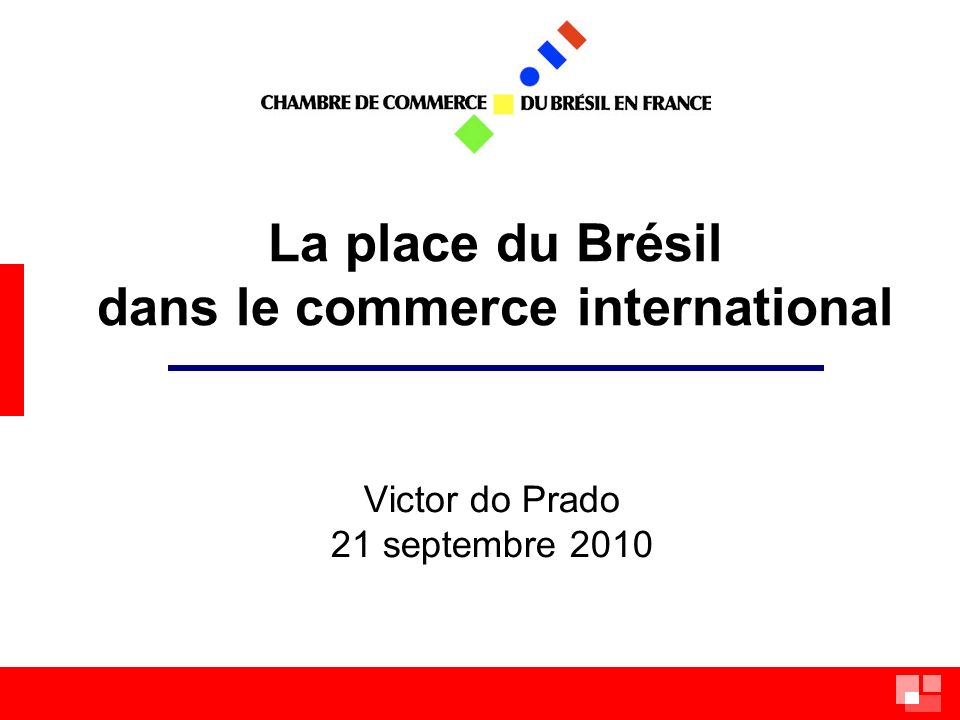 La place du Brésil dans le commerce international Victor do Prado 21 septembre 2010