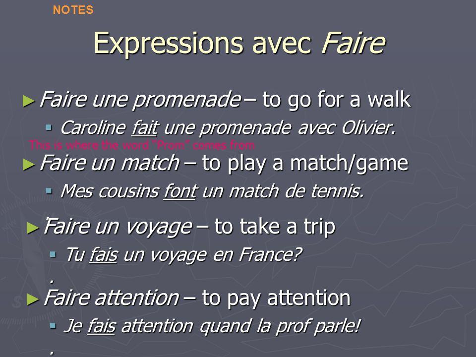 Expressions avec Faire Faire une promenade – to go for a walk Faire une promenade – to go for a walk Caroline fait une promenade avec Olivier.