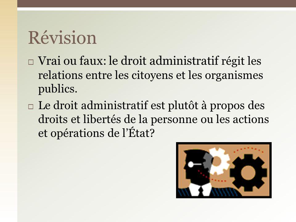 Vrai ou faux: le droit administratif régit les relations entre les citoyens et les organismes publics.