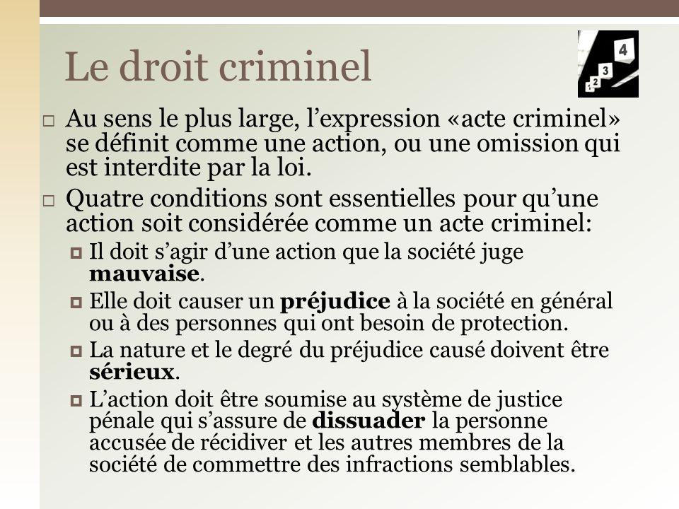 Le droit criminel est un ensemble de règles concernant la prohibition et la punition de certains actes qui causent un préjudice à des personnes ou à la société en général.